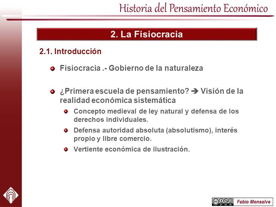 2. La Fisiocracia Fisiocracia.- Gobierno de la naturaleza ¿Primera escuela de pensamiento? Visión de la realidad económica sistemática Concepto mediev