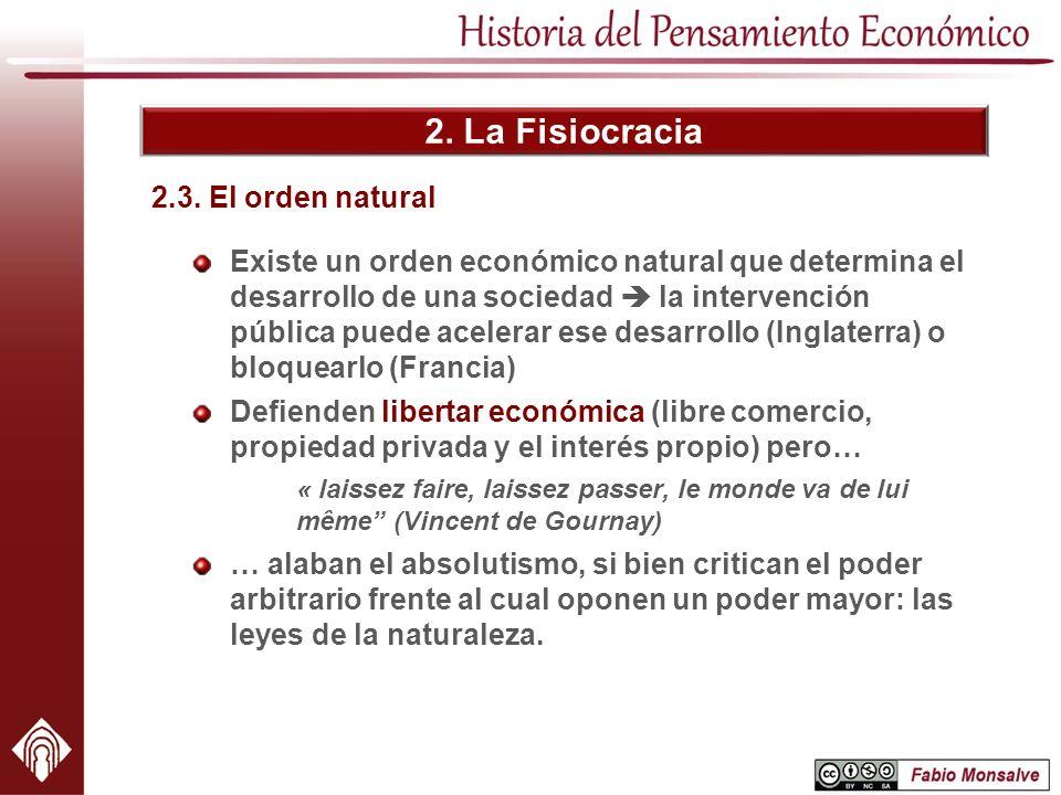 2. La Fisiocracia Existe un orden económico natural que determina el desarrollo de una sociedad la intervención pública puede acelerar ese desarrollo