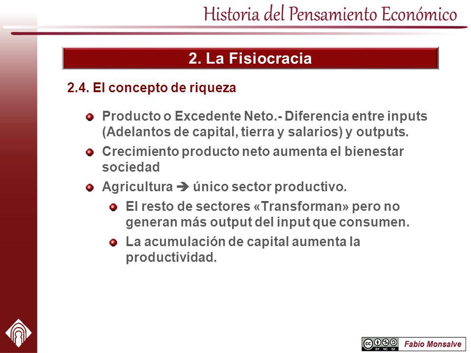 2. La Fisiocracia Producto o Excedente Neto.- Diferencia entre inputs (Adelantos de capital, tierra y salarios) y outputs. Crecimiento producto neto a