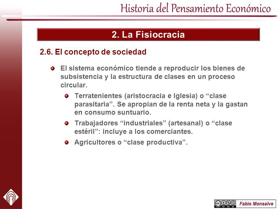 2. La Fisiocracia El sistema económico tiende a reproducir los bienes de subsistencia y la estructura de clases en un proceso circular. Terratenientes
