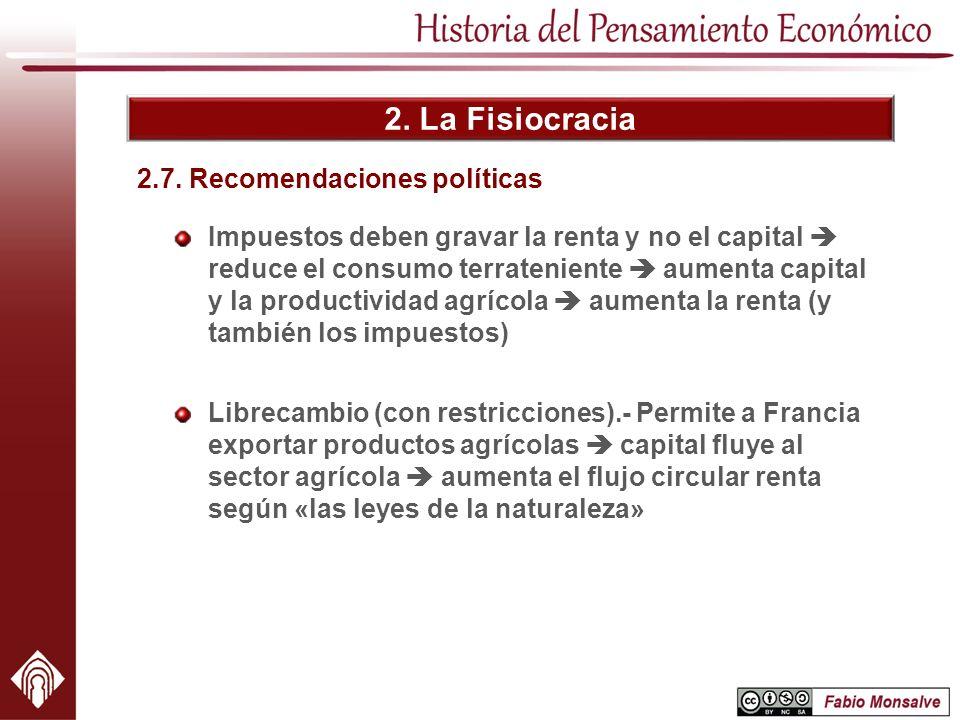2. La Fisiocracia Impuestos deben gravar la renta y no el capital reduce el consumo terrateniente aumenta capital y la productividad agrícola aumenta