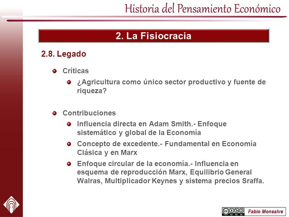2. La Fisiocracia Críticas ¿Agricultura como único sector productivo y fuente de riqueza? Contribuciones Influencia directa en Adam Smith.- Enfoque si
