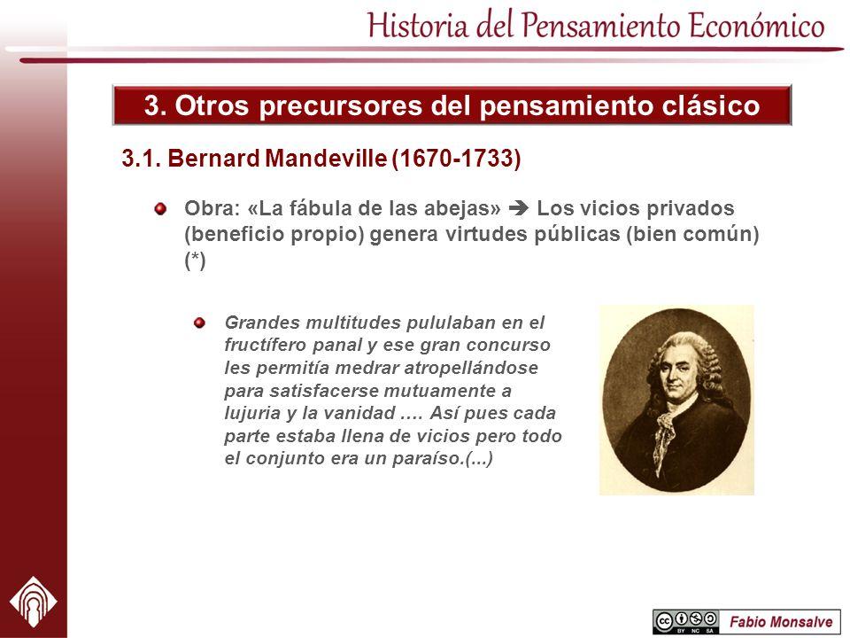 3. Otros precursores del pensamiento clásico Obra: «La fábula de las abejas» Los vicios privados (beneficio propio) genera virtudes públicas (bien com