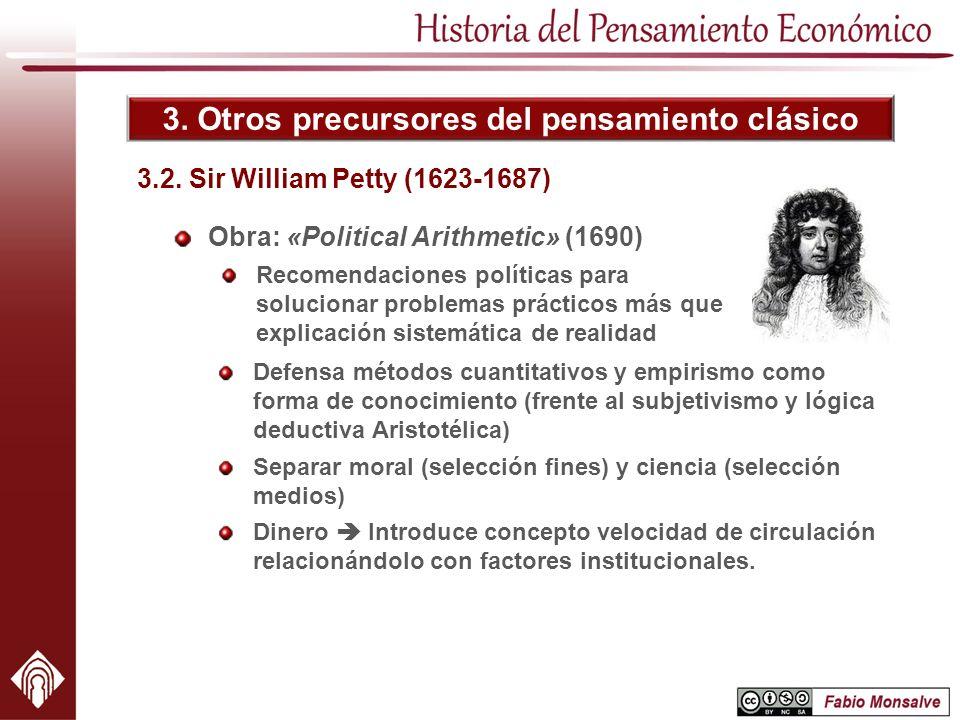 3. Otros precursores del pensamiento clásico Obra: «Political Arithmetic» (1690) Recomendaciones políticas para solucionar problemas prácticos más que