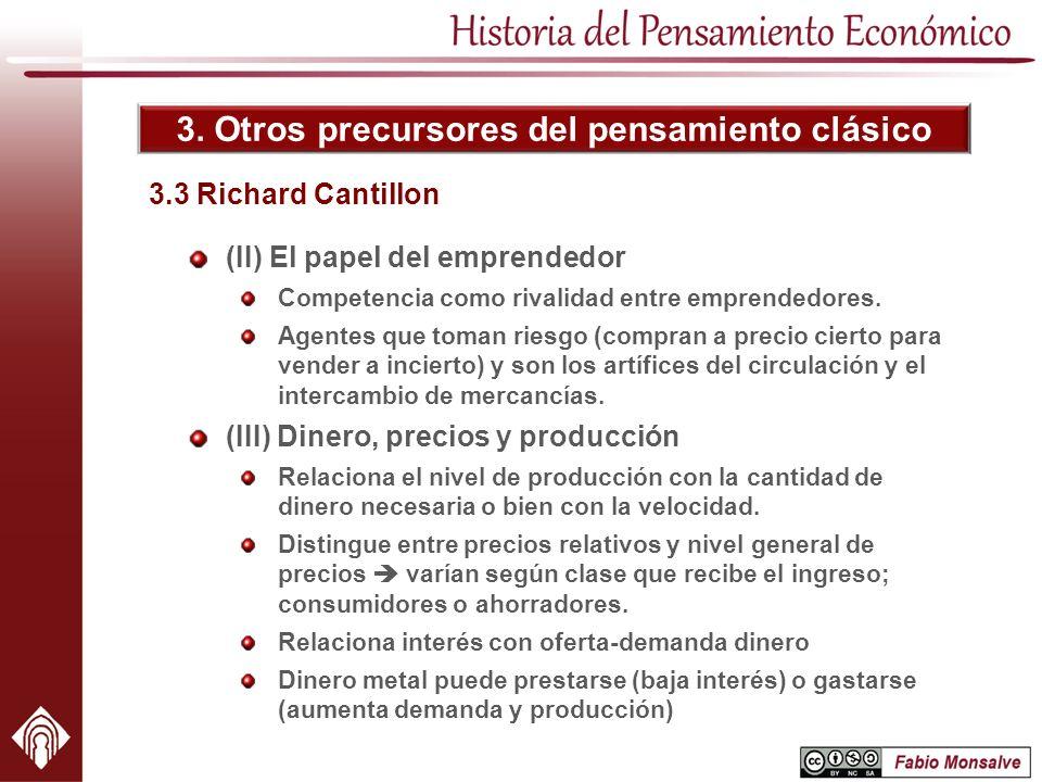 3. Otros precursores del pensamiento clásico (II) El papel del emprendedor Competencia como rivalidad entre emprendedores. Agentes que toman riesgo (c