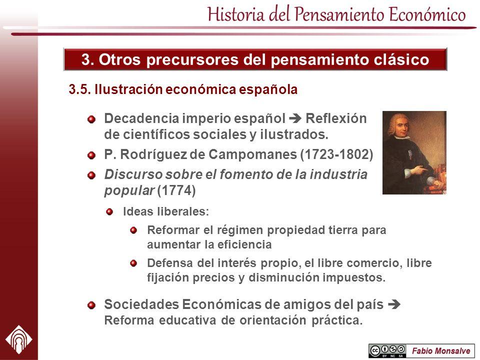 3. Otros precursores del pensamiento clásico Decadencia imperio español Reflexión de científicos sociales y ilustrados. P. Rodríguez de Campomanes (17