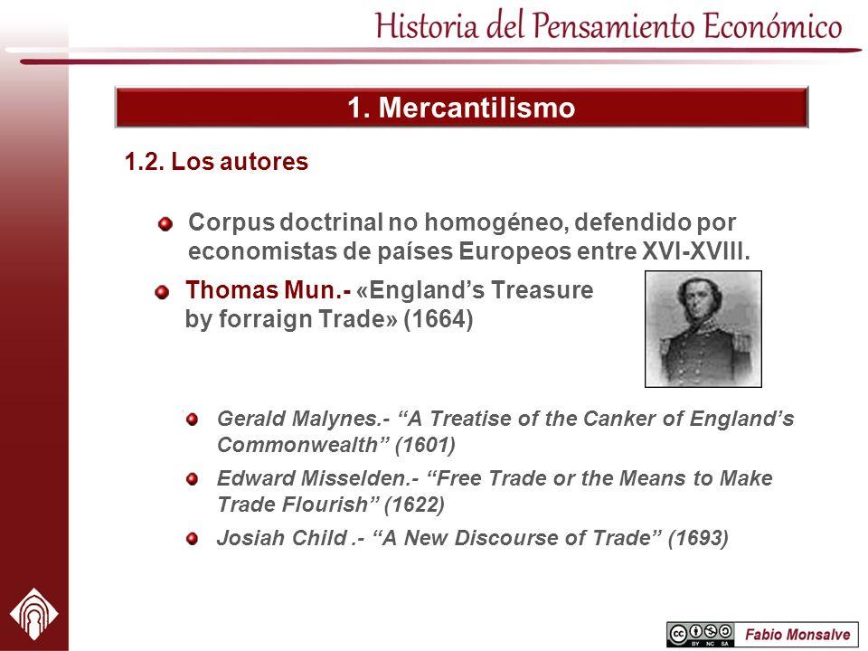 1. Mercantilismo Corpus doctrinal no homogéneo, defendido por economistas de países Europeos entre XVI-XVIII. 1.2. Los autores Gerald Malynes.- A Trea