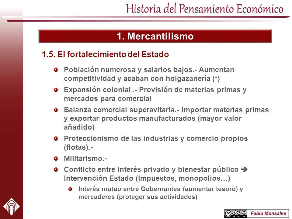 1. Mercantilismo Población numerosa y salarios bajos.- Aumentan competitividad y acaban con holgazanería (*) Expansión colonial.- Provisión de materia