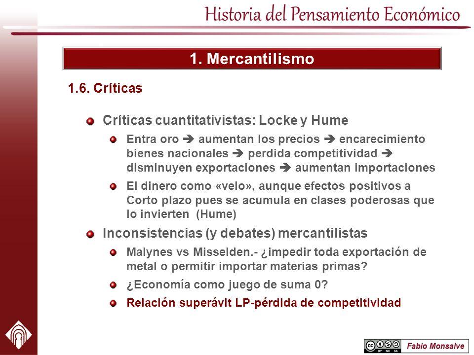 1. Mercantilismo Críticas cuantitativistas: Locke y Hume Entra oro aumentan los precios encarecimiento bienes nacionales perdida competitividad dismin