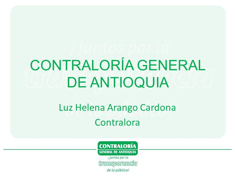 CONTRALORÍA GENERAL DE ANTIOQUIA Luz Helena Arango Cardona Contralora
