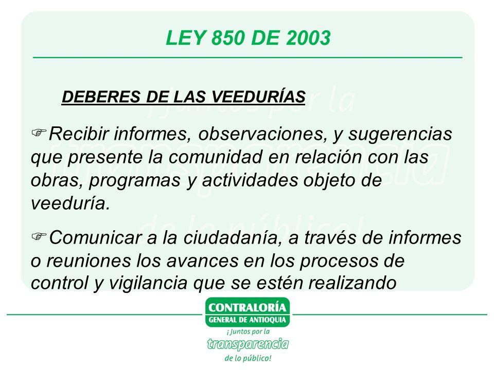 LEY 850 DE 2003 DEBERES DE LAS VEEDURÍAS Recibir informes, observaciones, y sugerencias que presente la comunidad en relación con las obras, programas y actividades objeto de veeduría.