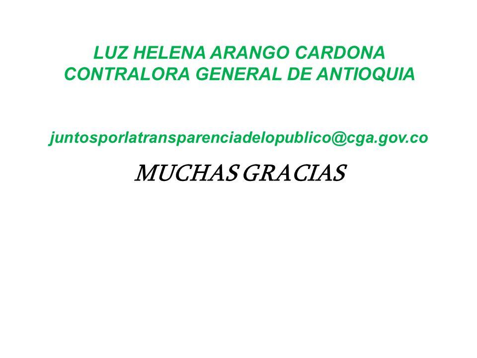 LUZ HELENA ARANGO CARDONA CONTRALORA GENERAL DE ANTIOQUIA juntosporlatransparenciadelopublico@cga.gov.co MUCHAS GRACIAS
