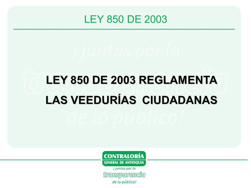 LEY 850 DE 2003 LEY 850 DE 2003 REGLAMENTA LAS VEEDURÍAS CIUDADANAS