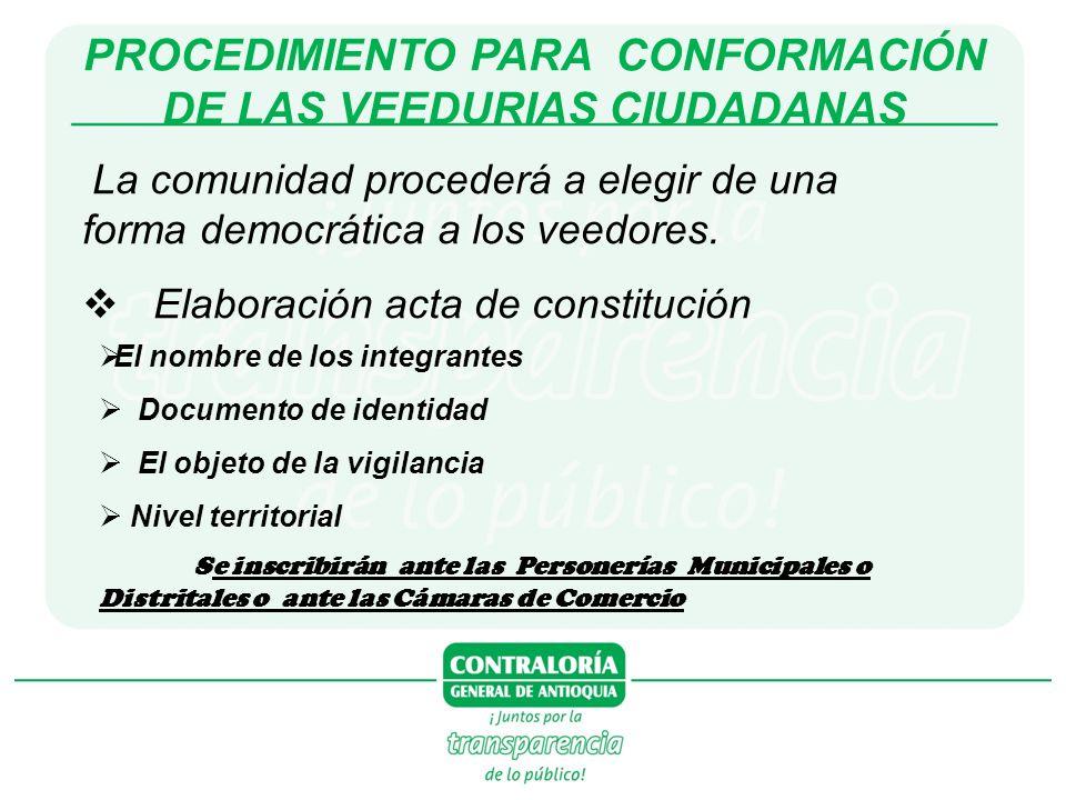 PROCEDIMIENTO PARA CONFORMACIÓN DE LAS VEEDURIAS CIUDADANAS La comunidad procederá a elegir de una forma democrática a los veedores. Elaboración acta