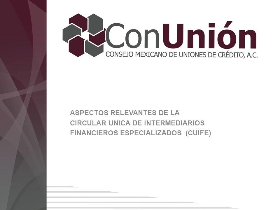 ASPECTOS RELEVANTES DE LA CIRCULAR UNICA DE INTERMEDIARIOS FINANCIEROS ESPECIALIZADOS (CUIFE)