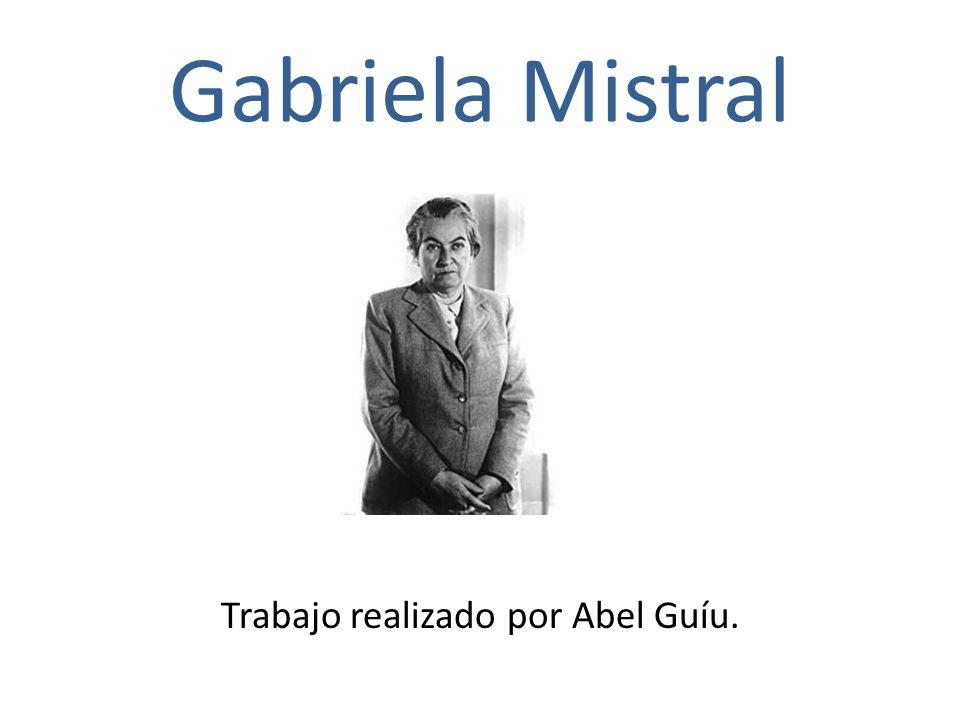 Gabriela Mistral Trabajo realizado por Abel Guíu.