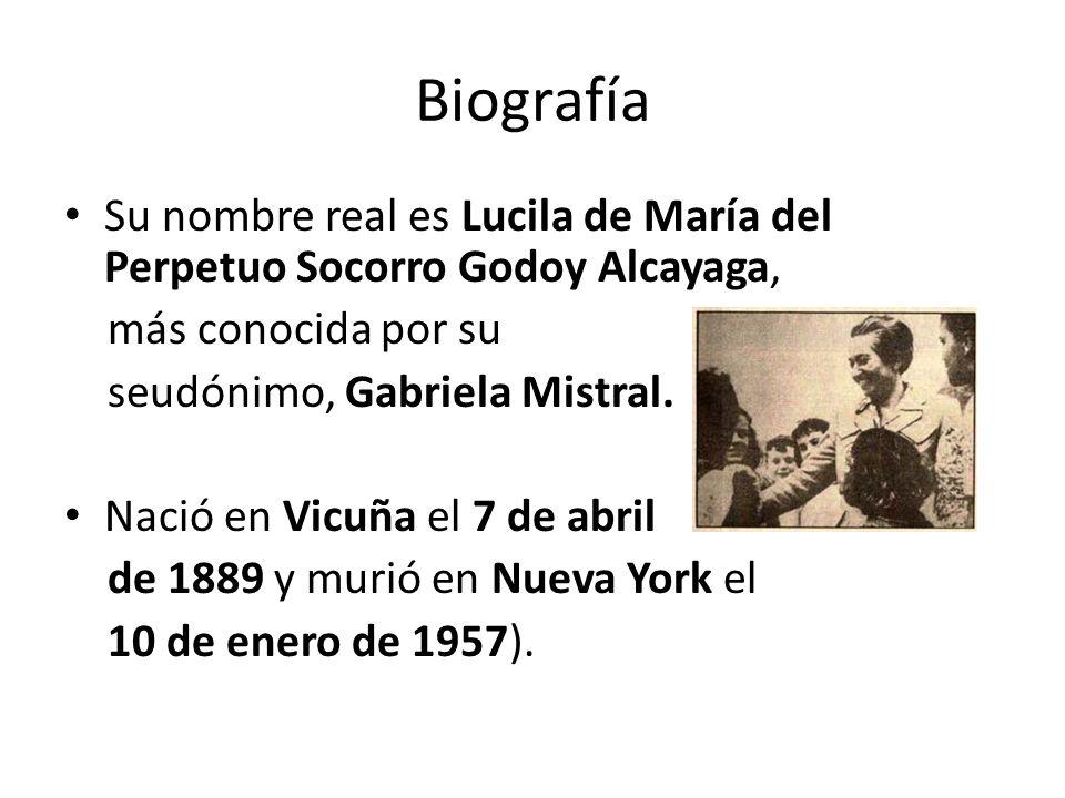 Biografía Su nombre real es Lucila de María del Perpetuo Socorro Godoy Alcayaga, más conocida por su seudónimo, Gabriela Mistral. Nació en Vicuña el 7