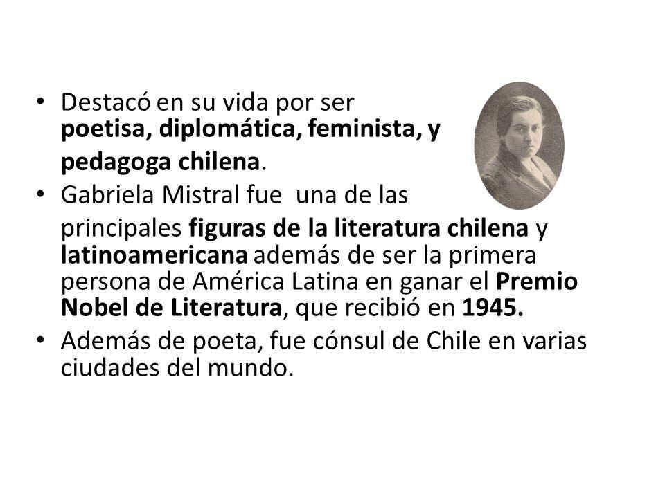 Destacó en su vida por ser poetisa, diplomática, feminista, y pedagoga chilena. Gabriela Mistral fue una de las principales figuras de la literatura c