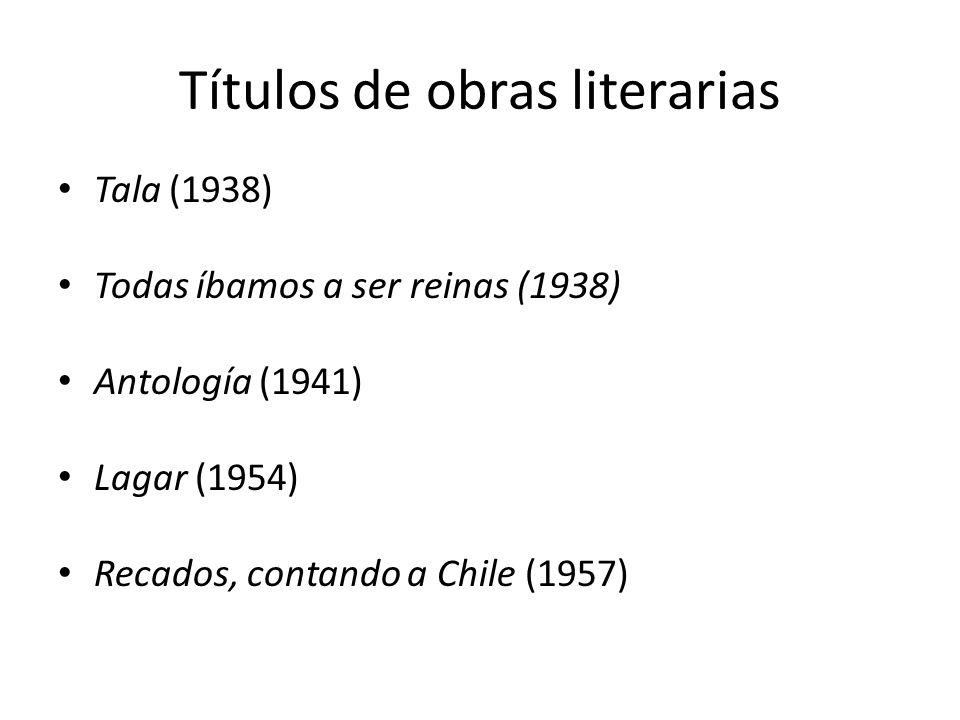 Títulos de obras literarias Poema de Chile (1967, edición póstuma) Almácigo (2008, edición póstuma de poemas inéditos) Niña errante (2009) Hijita querida (2011) Epistolario americano (2012)