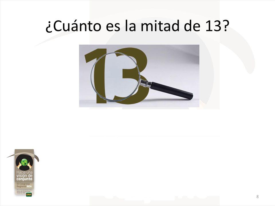 ¿Cuánto es la mitad de 13? la mitad de trece es la letra E 8