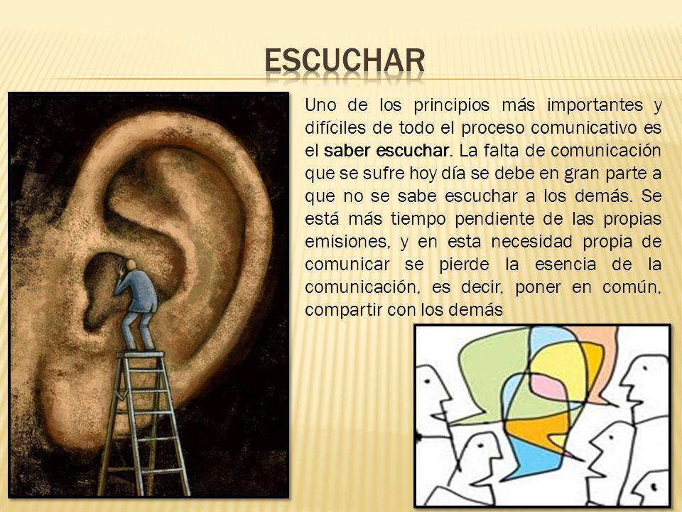 Uno de los principios más importantes y difíciles de todo el proceso comunicativo es el saber escuchar. La falta de comunicación que se sufre hoy día