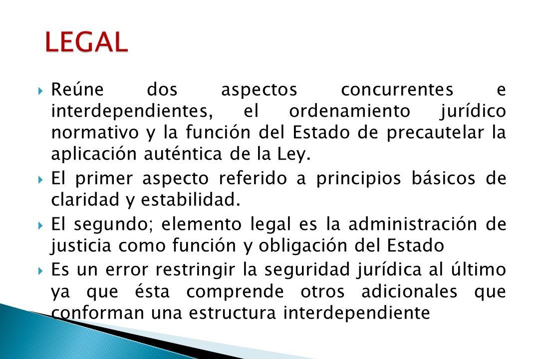 Reúne dos aspectos concurrentes e interdependientes, el ordenamiento jurídico normativo y la función del Estado de precautelar la aplicación auténtica de la Ley.