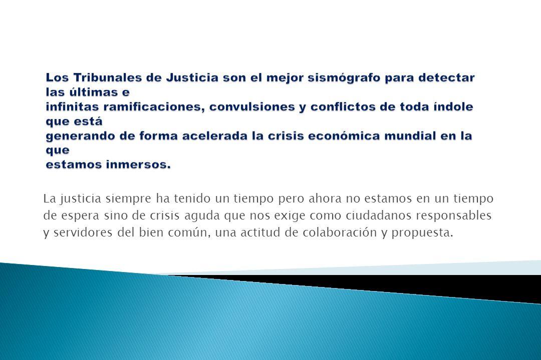 La justicia siempre ha tenido un tiempo pero ahora no estamos en un tiempo de espera sino de crisis aguda que nos exige como ciudadanos responsables y servidores del bien común, una actitud de colaboración y propuesta.