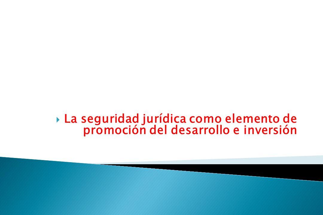 La seguridad jurídica como elemento de promoción del desarrollo e inversión