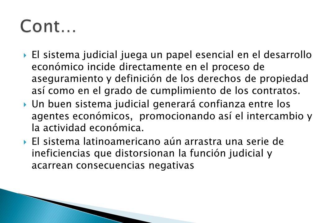 El sistema judicial juega un papel esencial en el desarrollo económico incide directamente en el proceso de aseguramiento y definición de los derechos de propiedad así como en el grado de cumplimiento de los contratos.