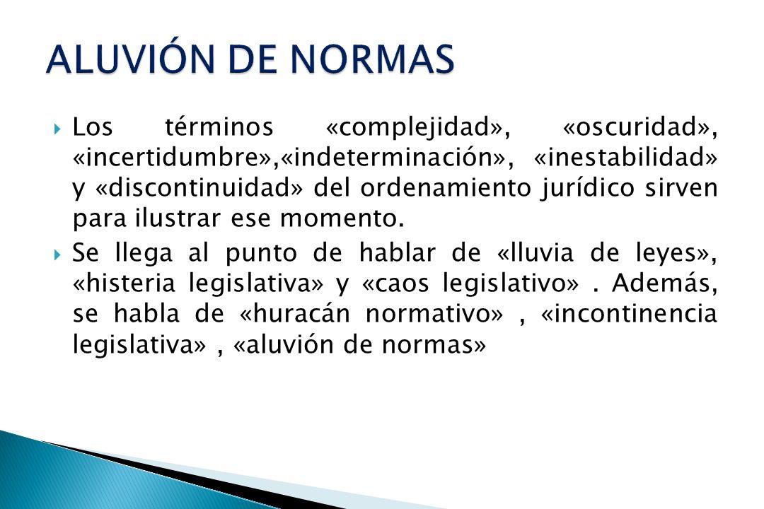 Los términos «complejidad», «oscuridad», «incertidumbre»,«indeterminación», «inestabilidad» y «discontinuidad» del ordenamiento jurídico sirven para i