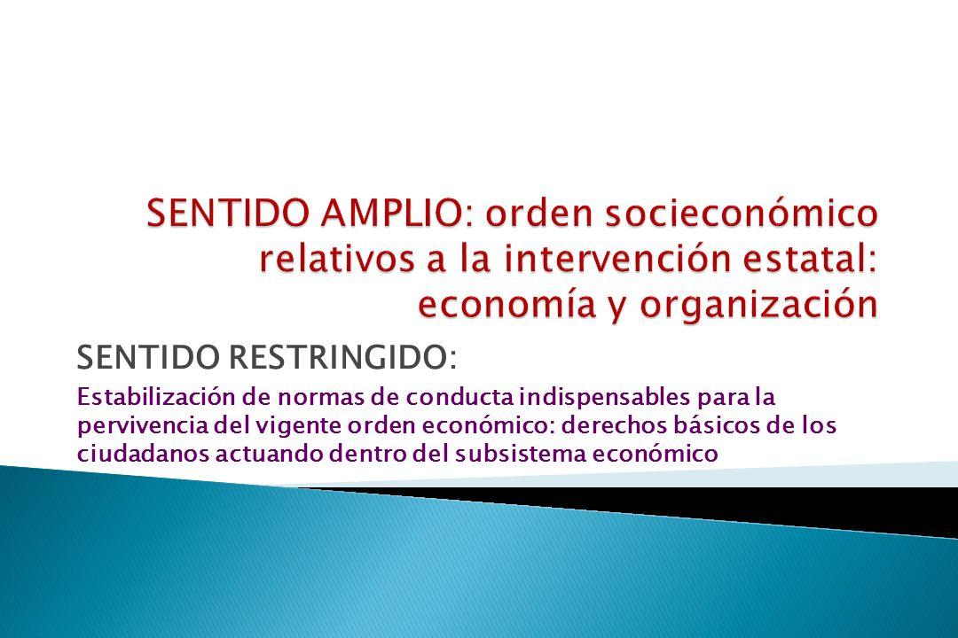 SENTIDO RESTRINGIDO: Estabilización de normas de conducta indispensables para la pervivencia del vigente orden económico: derechos básicos de los ciudadanos actuando dentro del subsistema económico