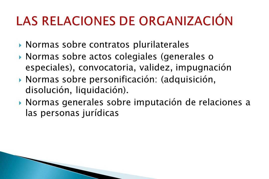 Normas sobre contratos plurilaterales Normas sobre actos colegiales (generales o especiales), convocatoria, validez, impugnación Normas sobre personificación: (adquisición, disolución, liquidación).