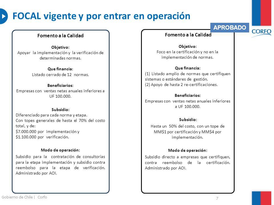 7 Gobierno de Chile | Corfo FOCAL vigente y por entrar en operación Dimensiones/ Instrumental Fomento a la Calidad Objetivo: Apoyar la implementación