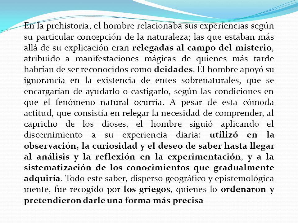 En la prehistoria, el hombre relacionaba sus experiencias según su particular concepción de la naturaleza; las que estaban más allá de su explicación