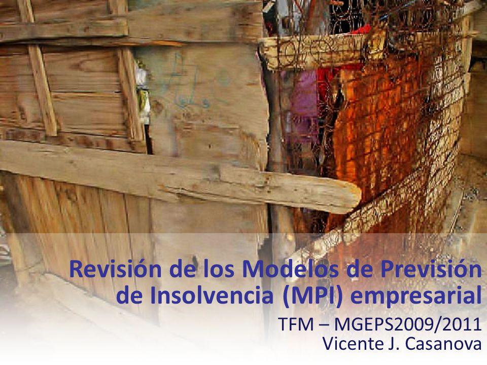Revisión de los Modelos de Previsión de Insolvencia (MPI) empresarial TFM – MGEPS2009/2011 Vicente J. Casanova