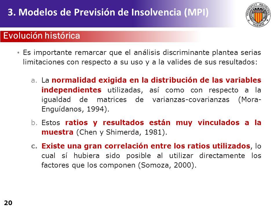 20 3. Modelos de Previsión de Insolvencia (MPI) Es importante remarcar que el análisis discriminante plantea serias limitaciones con respecto a su uso