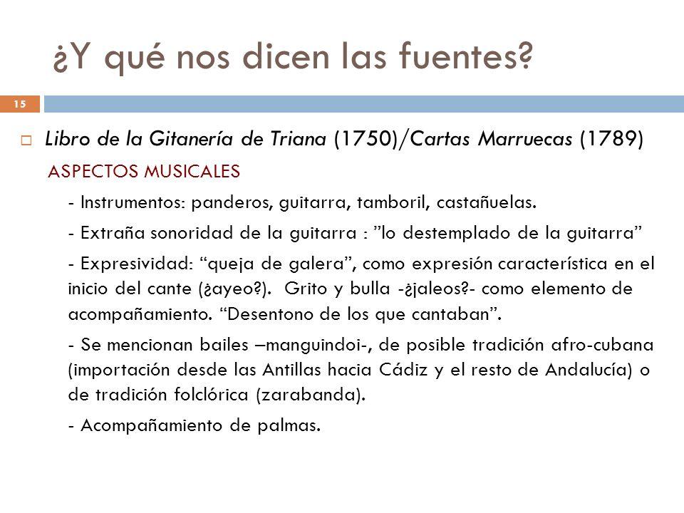 15 ¿Y qué nos dicen las fuentes? Libro de la Gitanería de Triana (1750)/Cartas Marruecas (1789) ASPECTOS MUSICALES - Instrumentos: panderos, guitarra,