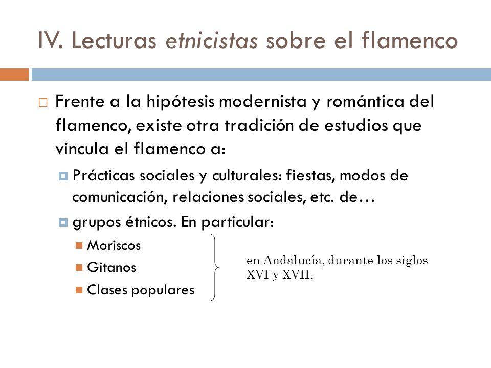 IV. Lecturas etnicistas sobre el flamenco Frente a la hipótesis modernista y romántica del flamenco, existe otra tradición de estudios que vincula el