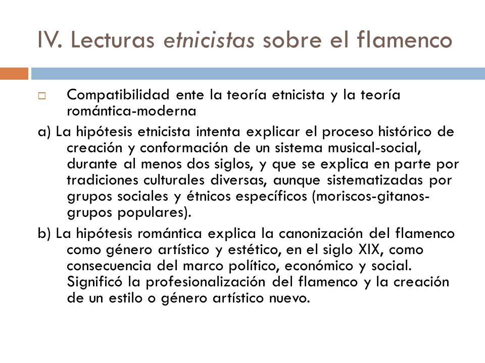 IV. Lecturas etnicistas sobre el flamenco Compatibilidad ente la teoría etnicista y la teoría romántica-moderna a) La hipótesis etnicista intenta expl