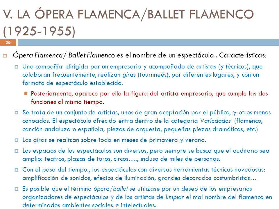 V. LA ÓPERA FLAMENCA/BALLET FLAMENCO (1925-1955) Ópera Flamenca/ Ballet Flamenco es el nombre de un espectáculo. Características: Una compañía dirigid