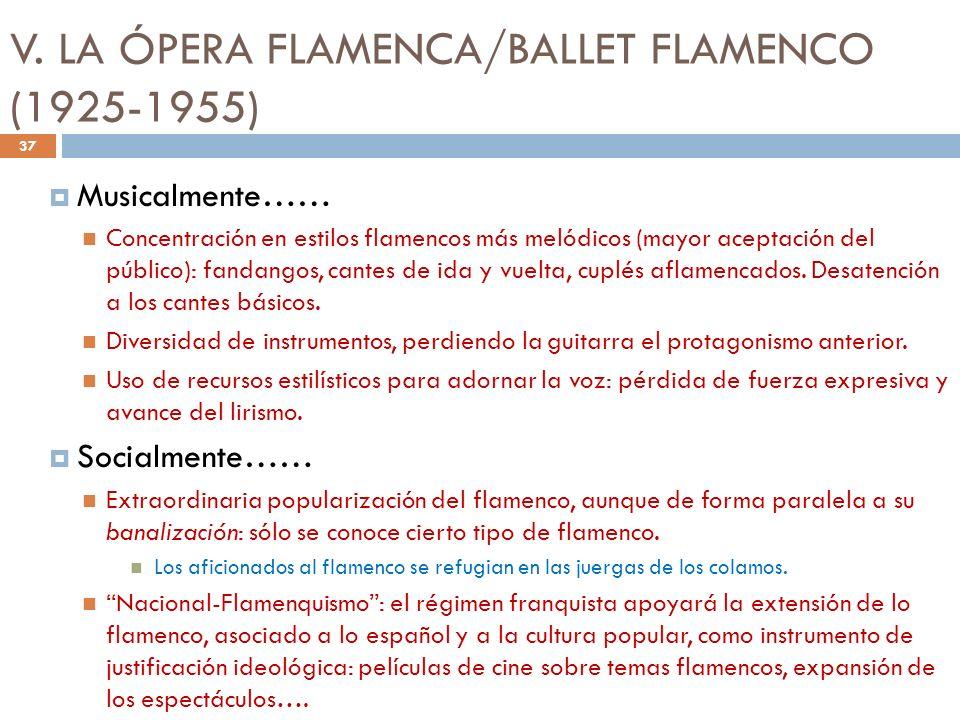V. LA ÓPERA FLAMENCA/BALLET FLAMENCO (1925-1955) Musicalmente…… Concentración en estilos flamencos más melódicos (mayor aceptación del público): fanda