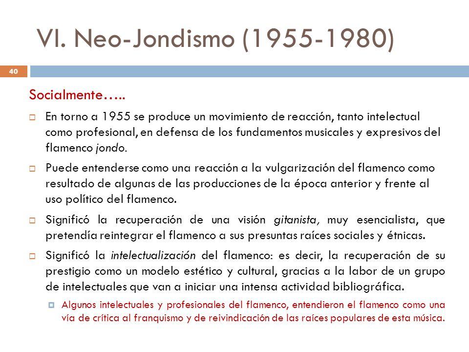 VI. Neo-Jondismo (1955-1980) Socialmente….. En torno a 1955 se produce un movimiento de reacción, tanto intelectual como profesional, en defensa de lo