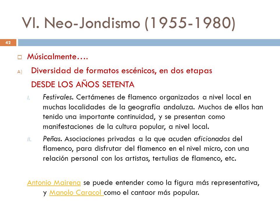 VI. Neo-Jondismo (1955-1980) Músicalmente…. A) Diversidad de formatos escénicos, en dos etapas DESDE LOS AÑOS SETENTA I. Festivales. Certámenes de fla