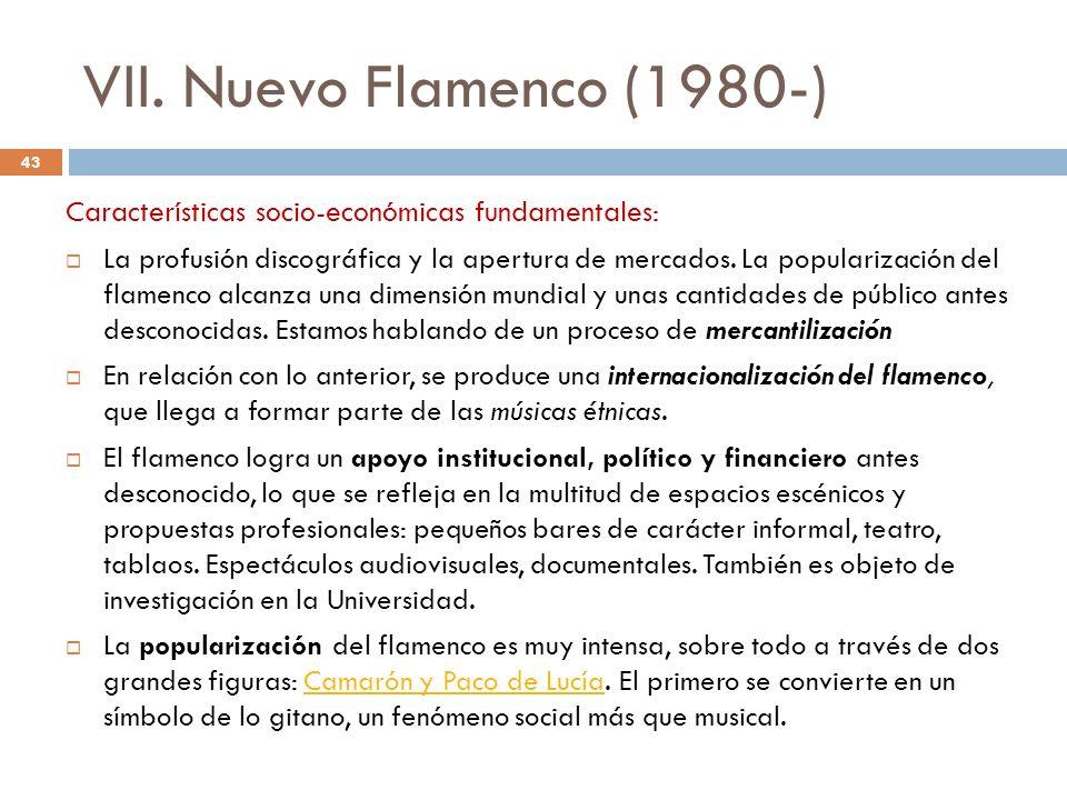 VII. Nuevo Flamenco (1980-) Características socio-económicas fundamentales: La profusión discográfica y la apertura de mercados. La popularización del