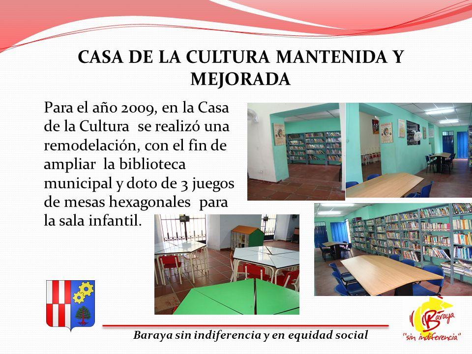 CASA DE LA CULTURA MANTENIDA Y MEJORADA Baraya sin indiferencia y en equidad social Para el año 2009, en la Casa de la Cultura se realizó una remodela