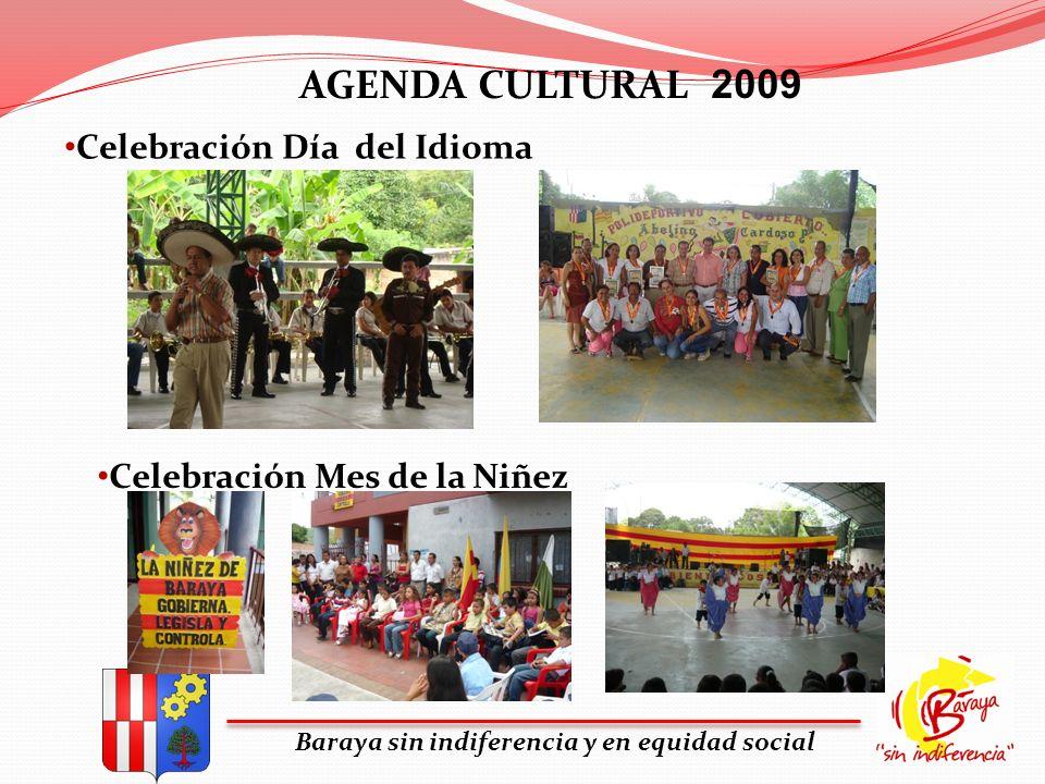 AGENDA CULTURAL 2009 Baraya sin indiferencia y en equidad social Celebración Día del Idioma Celebración Mes de la Niñez