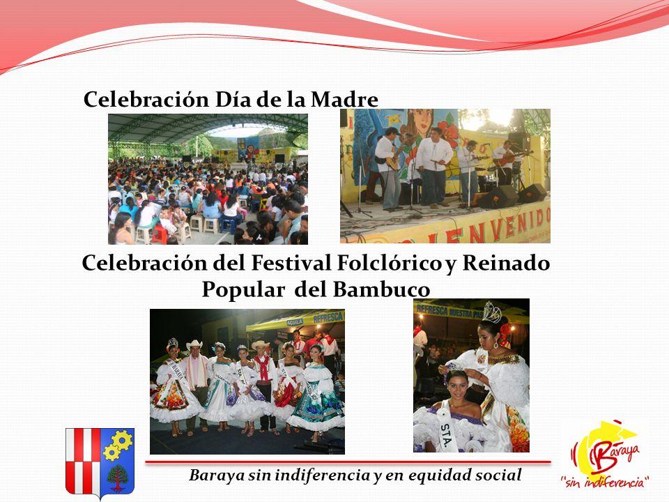 Baraya sin indiferencia y en equidad social Celebración Día de la Madre Celebración del Festival Folclórico y Reinado Popular del Bambuco