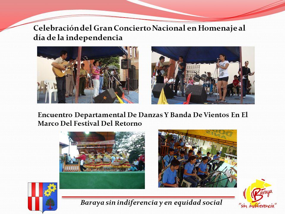 Baraya sin indiferencia y en equidad social Celebración del Gran Concierto Nacional en Homenaje al día de la independencia Encuentro Departamental De