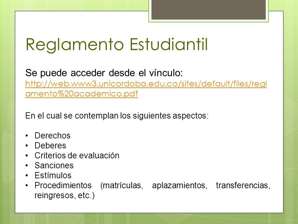 Reglamento Estudiantil Se puede acceder desde el vínculo: http://web.www3.unicordoba.edu.co/sites/default/files/regl amento%20academico.pdf En el cual