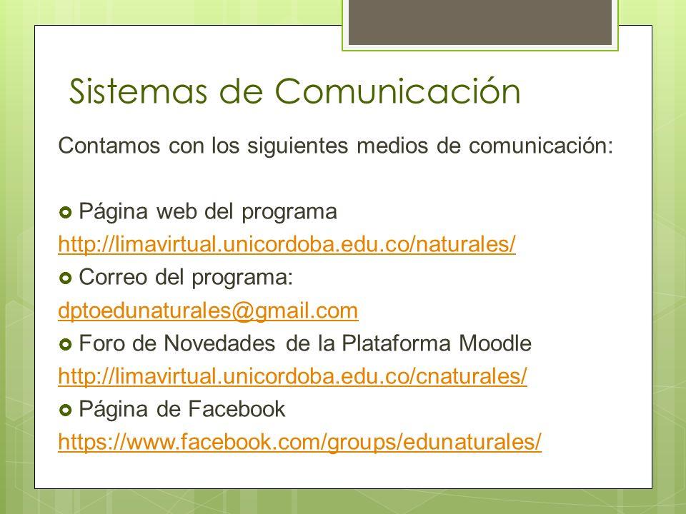 Sistemas de Comunicación Contamos con los siguientes medios de comunicación: Página web del programa http://limavirtual.unicordoba.edu.co/naturales/ C